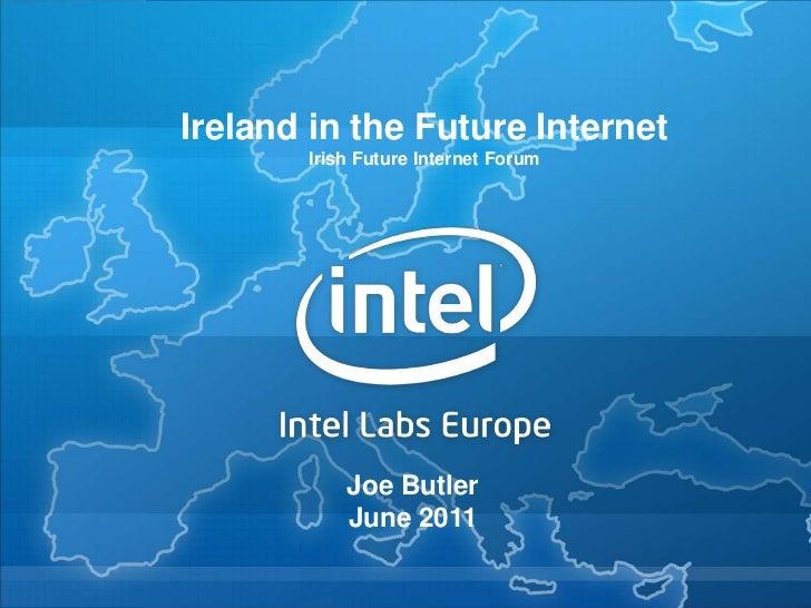 Ireland in the Future Internet<br />Irish Future Internet Forum<br />Joe Butler<br />June 2011<br />