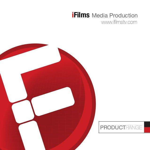 www.ifilmstv.com iFilms Media Production PRODUCTRANGE