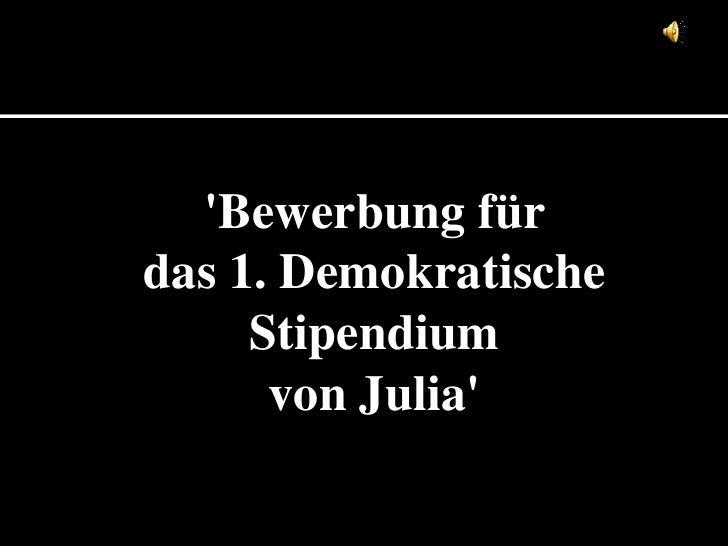 'Bewerbung für <br />das 1. Demokratische Stipendium <br />von Julia' <br />