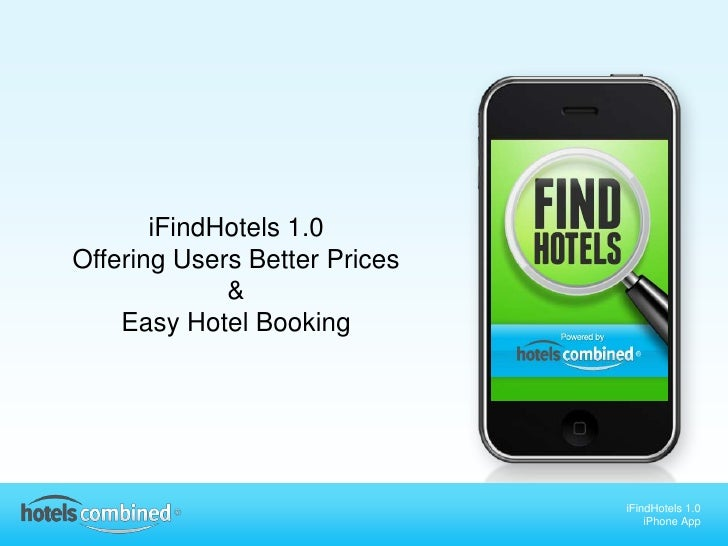 iFindHotels 1.0<br />Offering Users Better Prices<br />&<br />Easy Hotel Booking<br />iFindHotels 1.0<br />iPhone App<br />