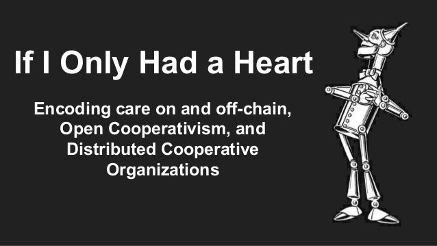 If I Only Had a Heart Encoding care on and off-chain, Open Cooperativism, and Distributed Cooperative Organizations