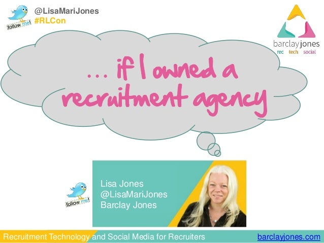 barclayjones.comRecruitment Technology and Social Media for Recruiters @LisaMariJones #RLCon Lisa Jones @LisaMariJones Bar...