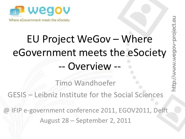 EU Project WeGov – Where  eGovernment meets the eSociety          -- Overview --               Timo Wandhoefer GESIS – Lei...