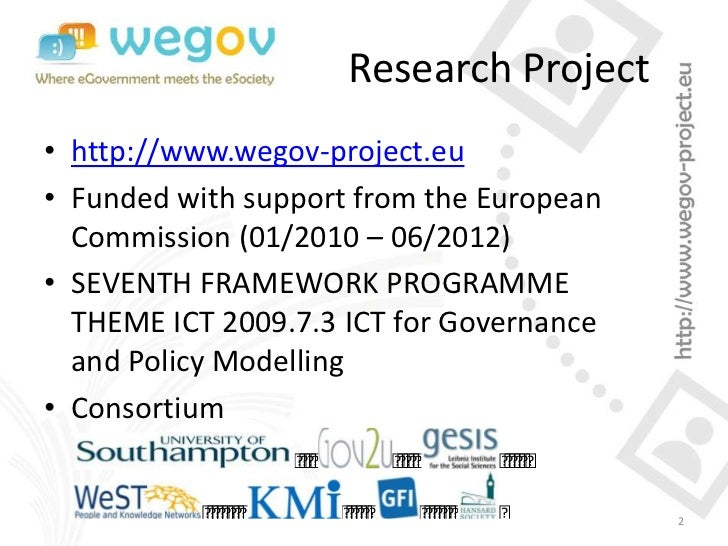 Research Project• http://www.wegov-project.eu• Funded with support from the European  Commission (01/2010 – 06/2012)• SEVE...