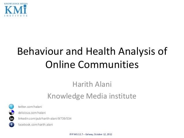 Behaviour and Health Analysis ofOnline CommunitiesHarith AlaniKnowledge Media institutetwitter.com/halanidelicious.com/hal...