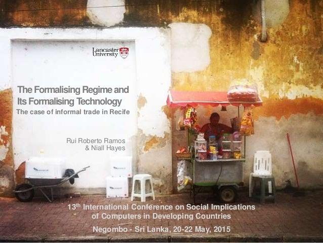 The case of informal trade in Recife TheFormalising Regimeand ItsFormalising Technology Rui Roberto Ramos & Niall Hayes 13...