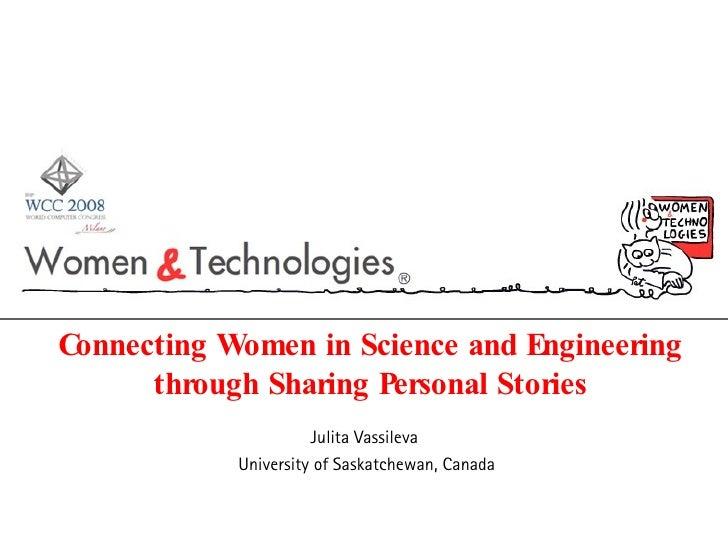 Connecting Women in Science and Engineering through Sharing Personal Stories Julita Vassileva  University of Saskatchewan,...