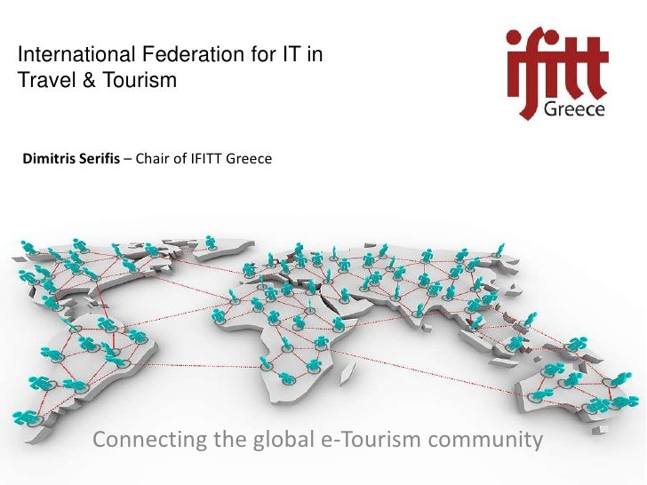 International Federation for IT in Travel & Tourism<br />DimitrisSerifis – Chair of IFITT Greece<br />Connecting the globa...