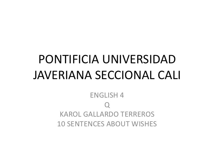 PONTIFICIA UNIVERSIDAD JAVERIANA SECCIONAL CALI<br />ENGLISH 4 <br />Q<br />KAROL GALLARDO TERREROS<br />10 SENTENCES ABOU...