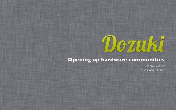 Opening up hardware communities                          Dozuki / iFixit                       Eric Craig Doster          ...