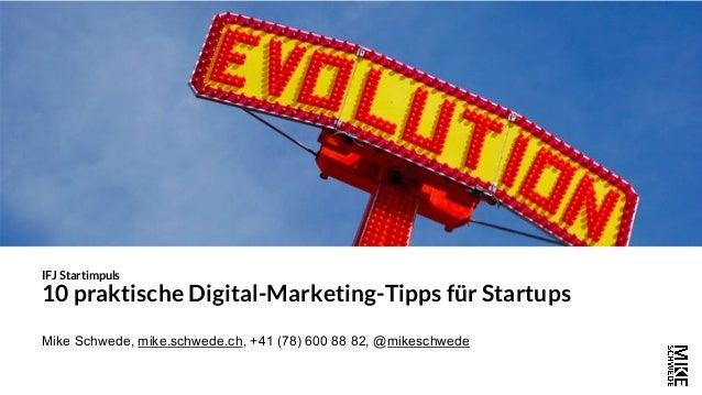 Mike Schwede, mike.schwede.ch, +41 (78) 600 88 82, @mikeschwede IFJ Startimpuls 10 praktische Digital-Marketing-Tipps für ...