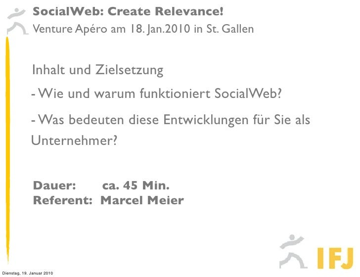 SocialWeb: Create Relevance!               Venture Apéro am 18. Jan.2010 in St. Gallen                 Inhalt und Zielsetz...