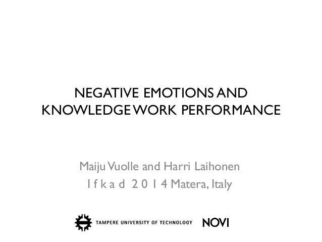 NEGATIVE EMOTIONS AND KNOWLEDGE WORK PERFORMANCE  Maiju Vuolle and Harri Laihonen  I f k a d 2 0 1 4 Matera, Italy