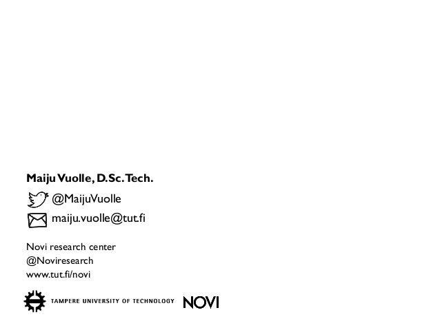 Maiju Vuolle, D.Sc. Tech.  Novi research center  @Noviresearch  www.tut.fi/novi  @MaijuVuolle  maiju.vuolle@tut.fi