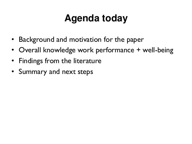 Agenda today  •Background and motivation for the paper  •Overall knowledge work performance + well-being  •Findings from t...