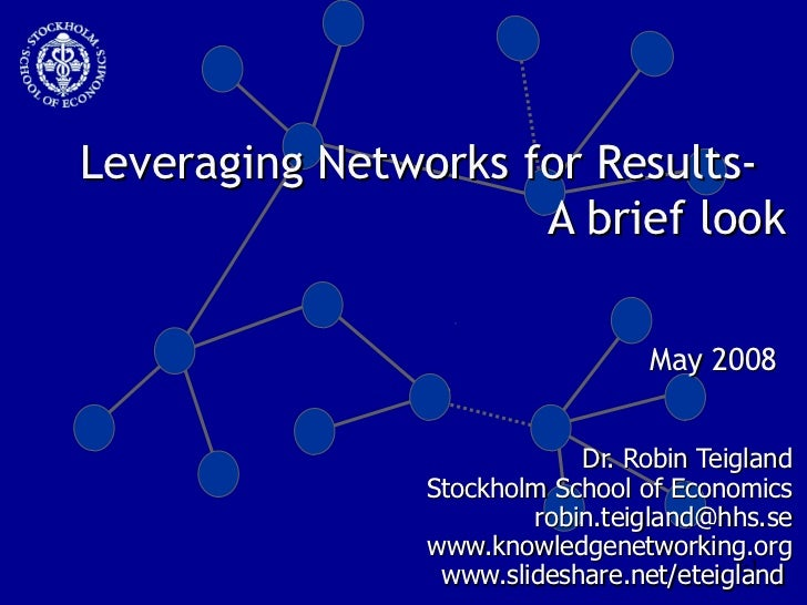 Leveraging Networks for Results-  A brief look Dr. Robin Teigland Stockholm School of Economics [email_address] www.knowle...