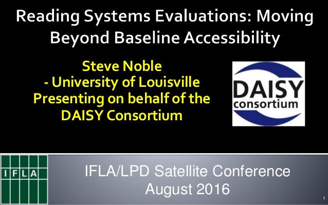 Steve Noble - University of Louisville Presenting on behalf of the DAISY Consortium 1 IFLA/LPD Satellite Conference August...