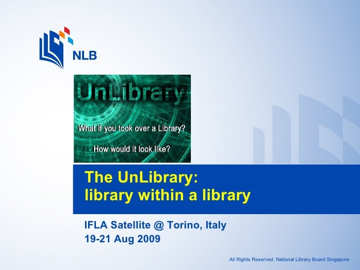 IFLA Satellite @ Torino, Italy 19-21 Aug 2009 The UnLibrary:  library within a library