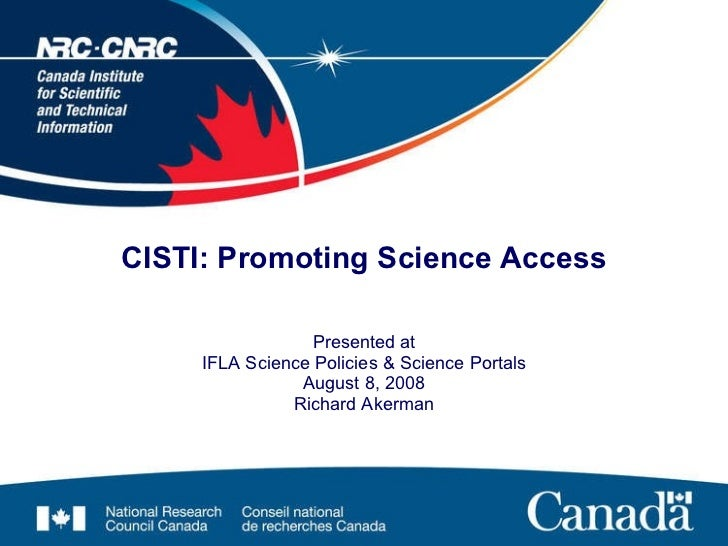 CISTI: Promoting Science Access Presented at IFLA Science Policies & Science Portals August 8, 2008 Richard Akerman