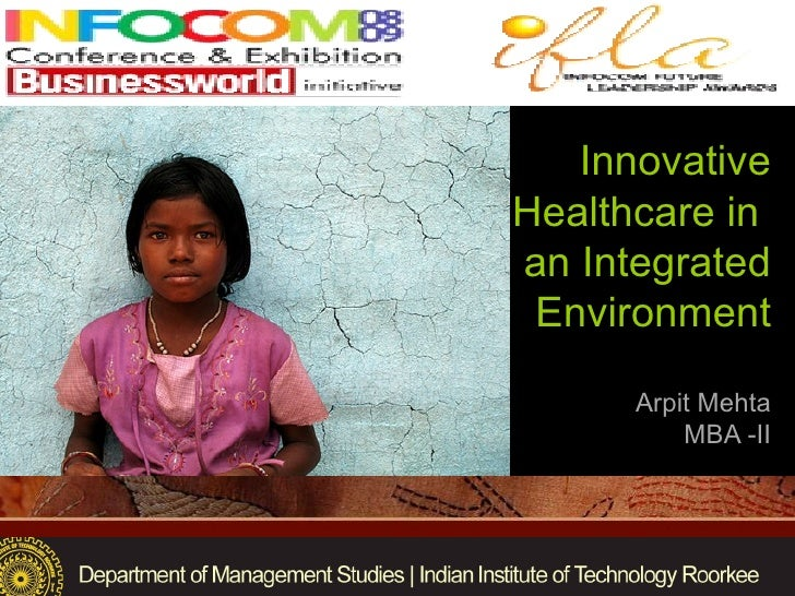 Innovative Healthcare in  an Integrated Environment Arpit Mehta MBA -II