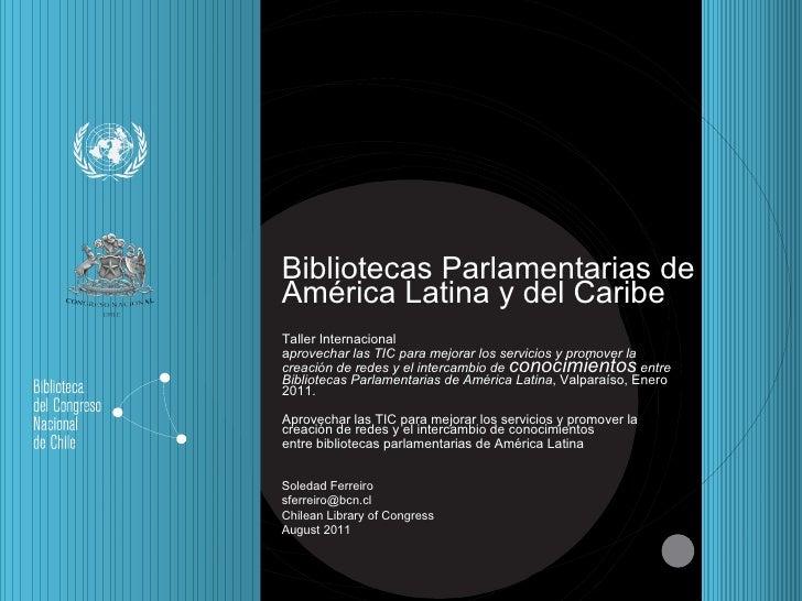 Bibliotecas Parlamentarias de América Latina y del Caribe Taller Internacional  a p rovechar las TIC para mejorar los serv...