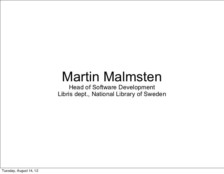 Martin Malmsten                              Head of Software Development                         Libris dept., National L...