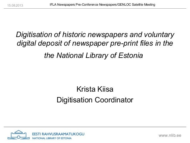 15.08.2013  IFLA Newspapers Pre-Conference Newspapers/GENLOC Satellite Meeting  Digitisation of historic newspapers and vo...