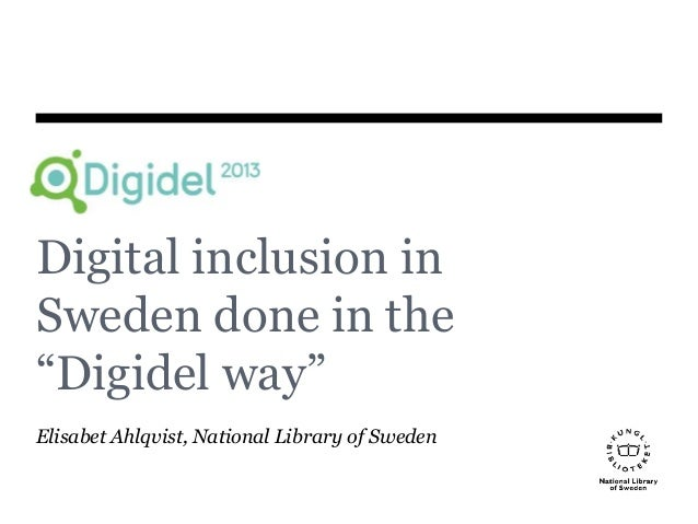 "Digital inclusion in Sweden done in the ""Digidel way"" Elisabet Ahlqvist, National Library of Sweden"