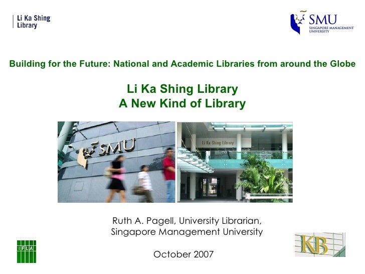 October 2007 Ruth A. Pagell, University Librarian, Singapore Management University Building for the Future: National and A...