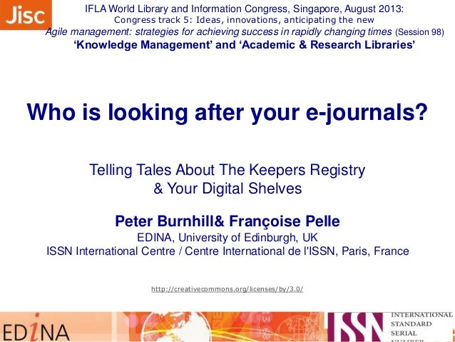 Who is looking after your e-journals? Telling Tales About The Keepers Registry & Your Digital Shelves Peter Burnhill& Fran...