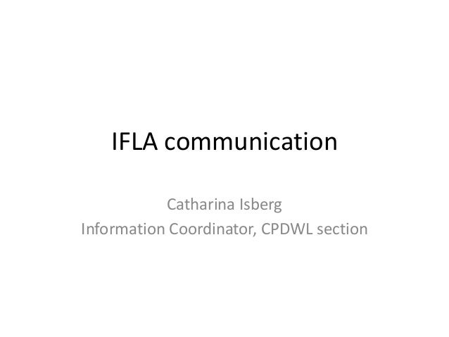 IFLA communicationCatharina IsbergInformation Coordinator, CPDWL section