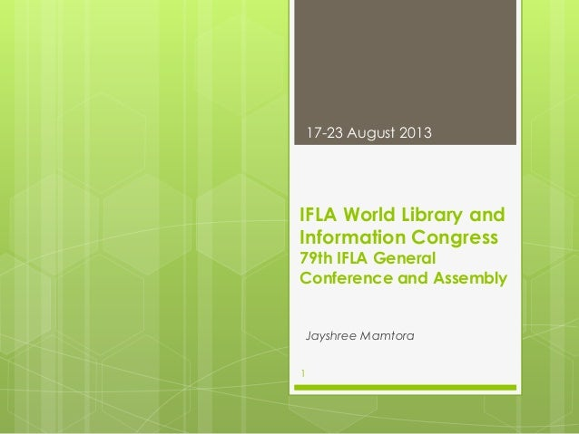 17-23 August 2013  IFLA World Library and Information Congress  79th IFLA General Conference and Assembly  Jayshree Mamtor...