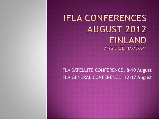•   IFLA SATELLITE CONFERENCE, 8-10 August•   IFLA GENERAL CONFERENCE, 12-17 August