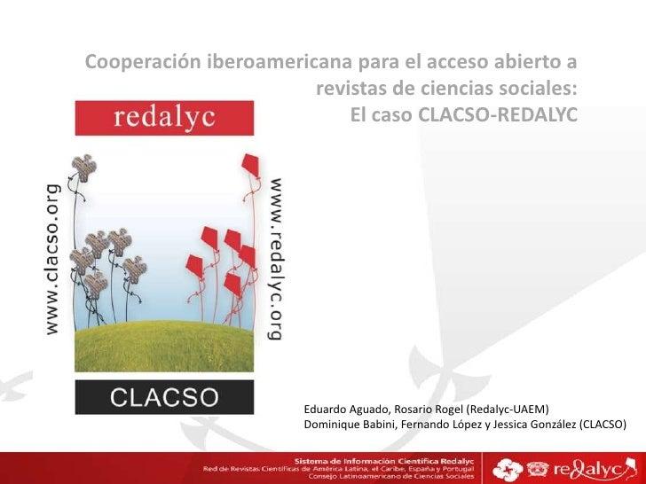 Cooperación iberoamericana para el acceso abierto a revistas de ciencias sociales: El caso CLACSO-REDALYC<br />Eduardo Agu...