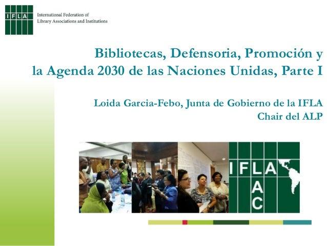 Bibliotecas, Defensoria, Promoción y la Agenda 2030 de las Naciones Unidas, Parte I Loida Garcia-Febo, Junta de Gobierno d...