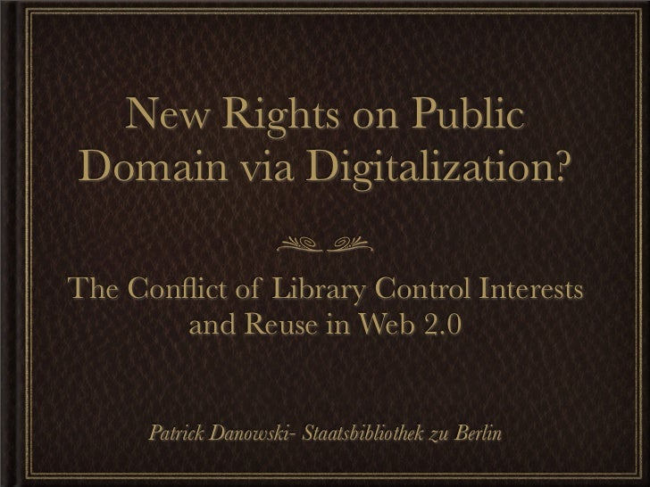 New Rights on Public Domain via Digitalization?  The Conflict of Library Control Interests        and Reuse in Web 2.0     ...