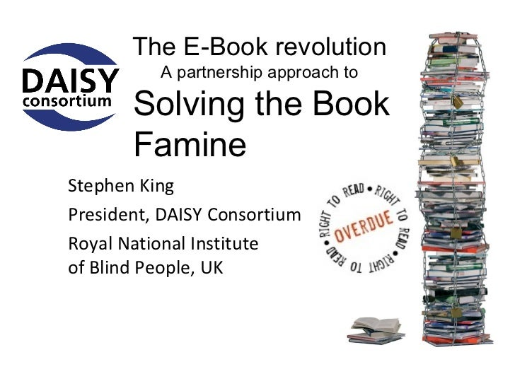 The E-Book revolution          A partnership approach to       Solving the Book       FamineStephen KingPresident, DAISY C...