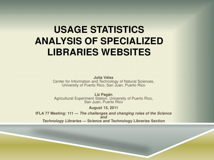 Usage statistics analysis of specialized libraries websites<br />Julia VélezCenter for Information and Technology of Natur...