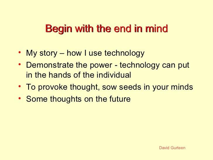 Begin with the end in mind <ul><li>My story – how I use technology </li></ul><ul><li>Demonstrate the power - technology ca...
