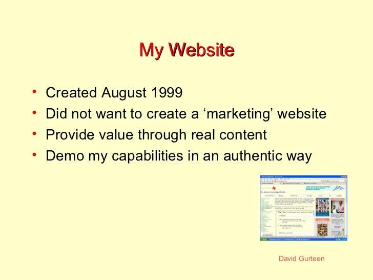My Website <ul><li>Created August 1999 </li></ul><ul><li>Did not want to create a 'marketing' website </li></ul><ul><li>Pr...