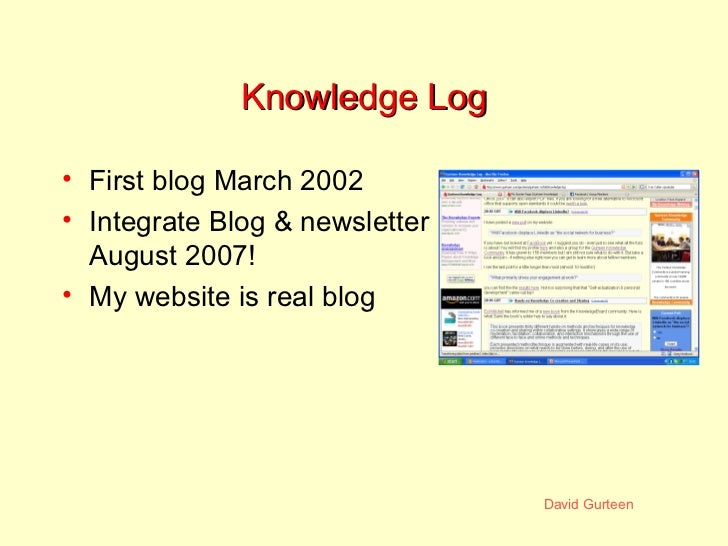 Knowledge Log <ul><li>First blog March 2002 </li></ul><ul><li>Integrate Blog & newsletter August 2007! </li></ul><ul><li>M...