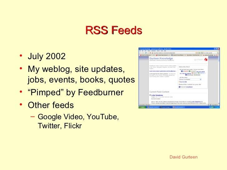 """RSS Feeds <ul><li>July 2002 </li></ul><ul><li>My weblog, site updates, jobs, events, books, quotes </li></ul><ul><li>"""" Pim..."""