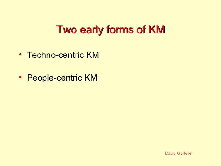 Two early forms of KM <ul><li>Techno-centric KM </li></ul><ul><li>People-centric KM </li></ul>