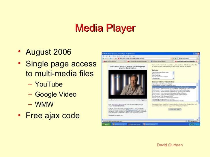 Media Player <ul><li>August 2006 </li></ul><ul><li>Single page access to multi-media files </li></ul><ul><ul><li>YouTube <...