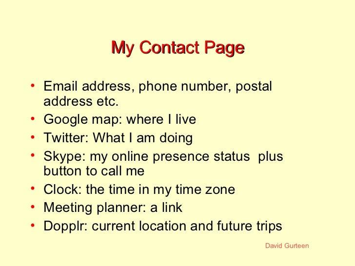 My Contact Page <ul><li>Email address, phone number, postal address etc. </li></ul><ul><li>Google map: where I live </li><...