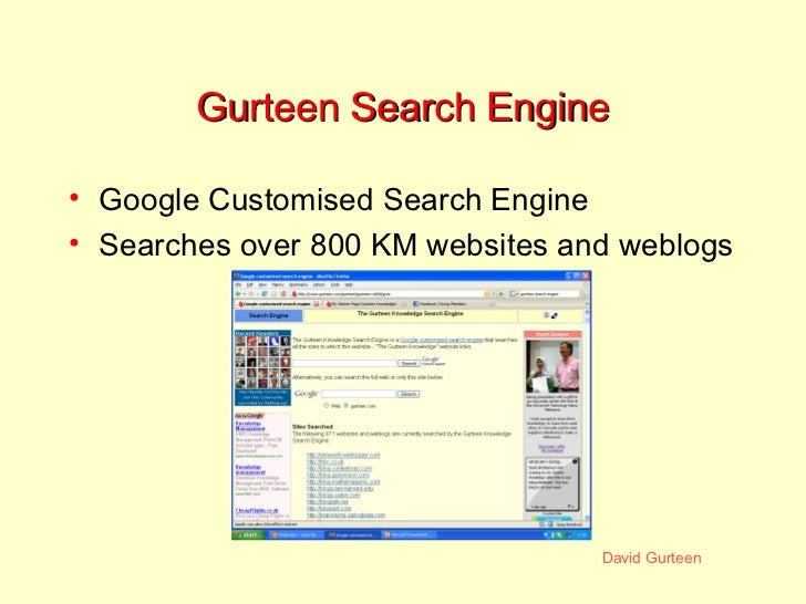 Gurteen Search Engine <ul><li>Google Customised Search Engine </li></ul><ul><li>Searches over 800 KM websites and weblogs ...