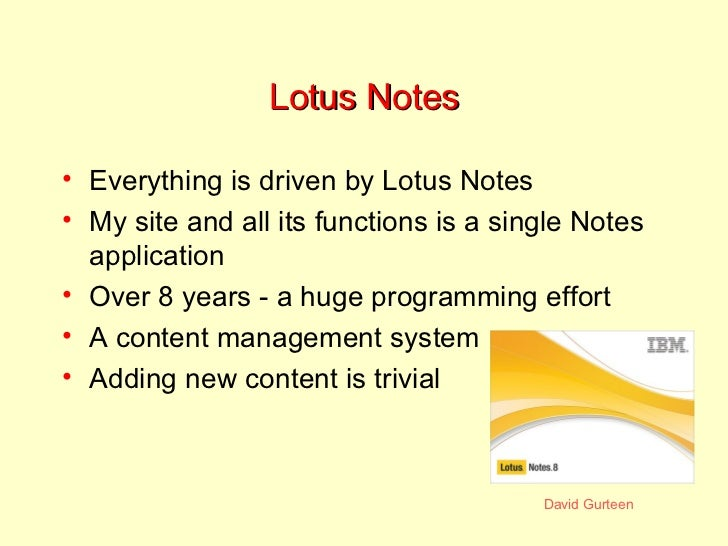 Lotus Notes <ul><li>Everything is driven by Lotus Notes </li></ul><ul><li>My site and all its functions is a single Notes ...