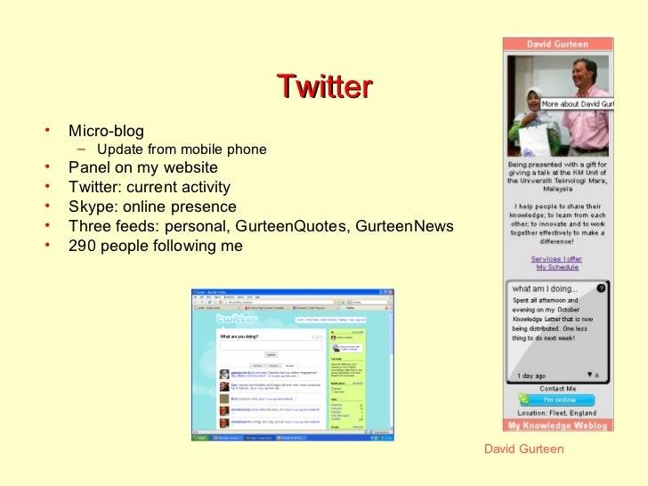 Twitter <ul><li>Micro-blog </li></ul><ul><ul><li>Update from mobile phone </li></ul></ul><ul><li>Panel on my website </li>...