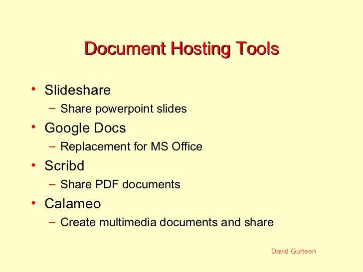 Document Hosting Tools <ul><li>Slideshare </li></ul><ul><ul><li>Share powerpoint slides </li></ul></ul><ul><li>Google Docs...