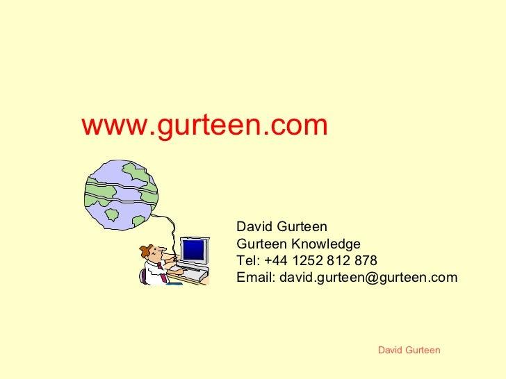 www.gurteen.com David Gurteen Gurteen Knowledge Tel: +44 1252 812 878 Email: david.gurteen@gurteen.com